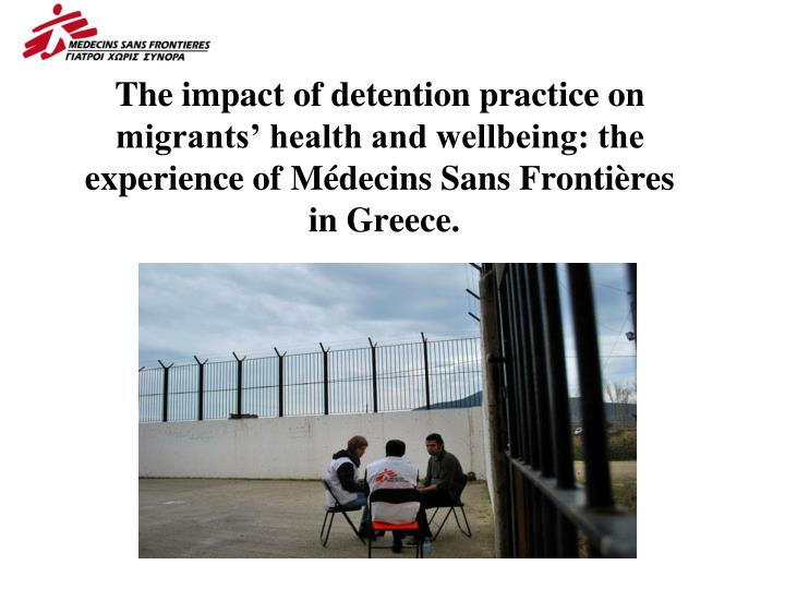 The impact of detention practice on migrants' health and wellbeing: the experience of Médecins Sa...