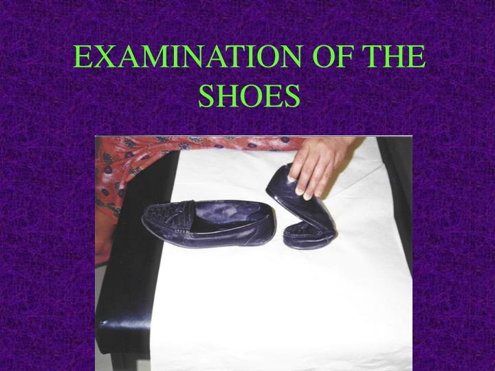 EXAMINATION OF THE SHOES