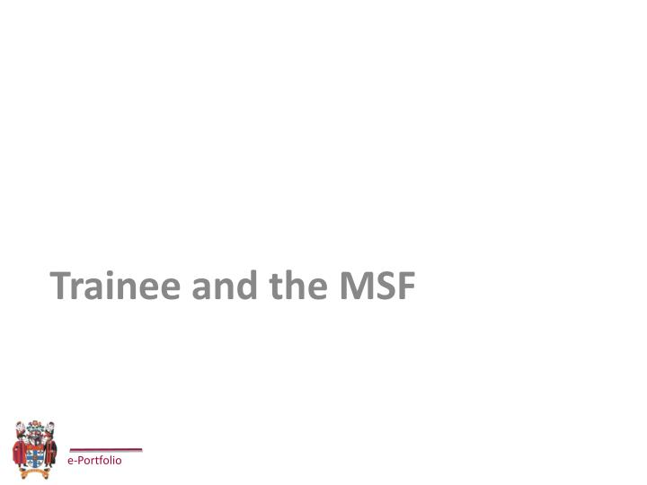 Trainee and the MSF