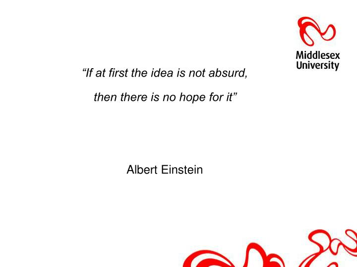 """""""If at first the idea is not absurd,"""