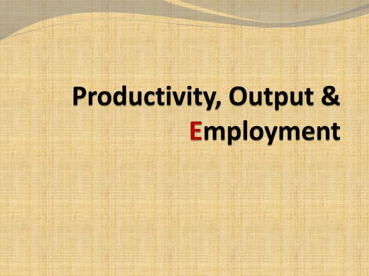 Productivity output e mployment