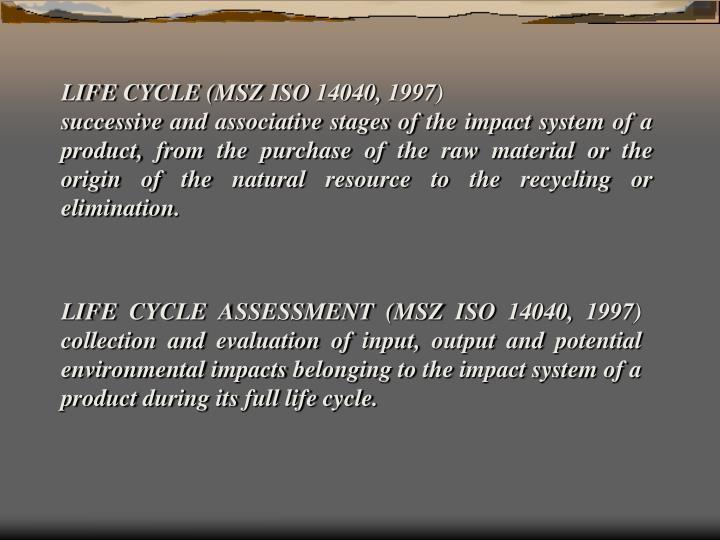LIFE CYCLE (MSZ ISO 14040, 1997)