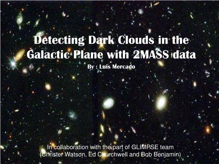 detecting dark clouds in the galactic plane with 2mass data by luis mercado n.