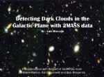 detecting dark clouds in the galactic plane with 2mass data by luis mercado