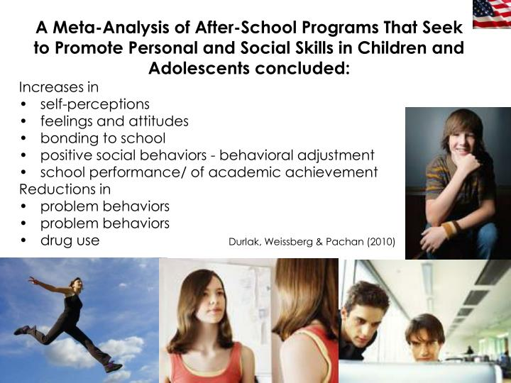 A Meta-Analysis of After-School Programs That Seek to Promote Personal and Social Skills in Children and Adolescents concluded: