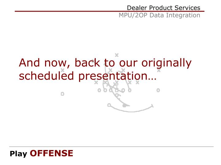 And now, back to our originally scheduled presentation…
