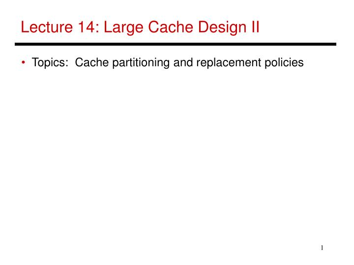 Lecture 14: Large Cache Design II