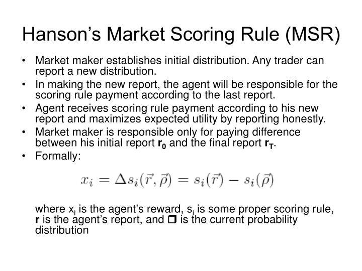 Hanson's Market Scoring Rule (MSR)