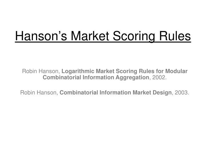 Hanson s market scoring rules