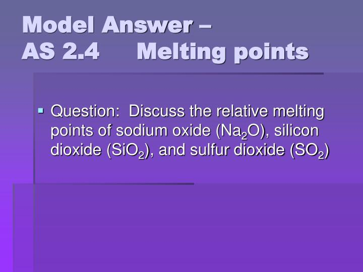 model answer as 2 4 melting points
