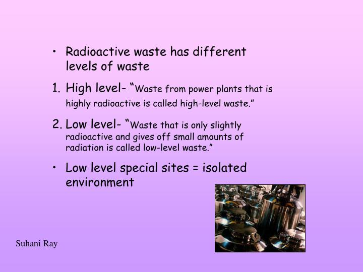 Radioactive waste has different levels of waste
