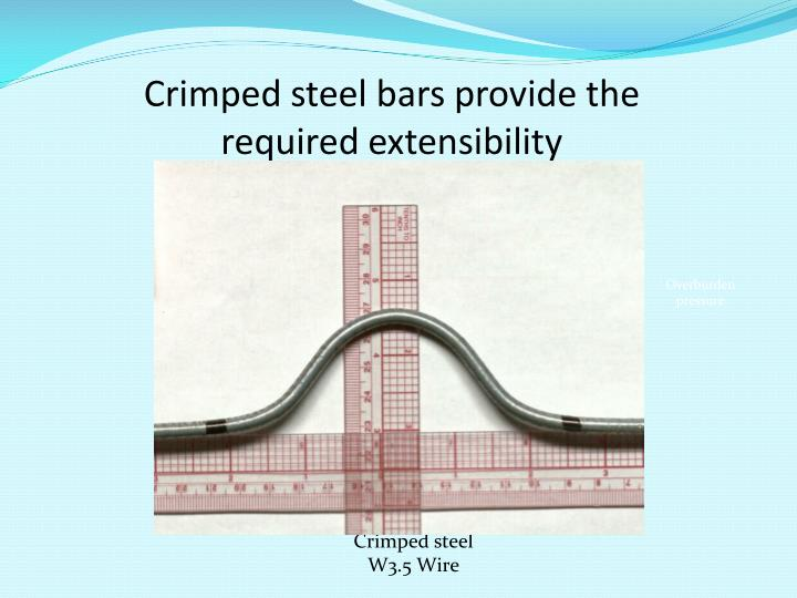 Crimped steel bars provide the required extensibility