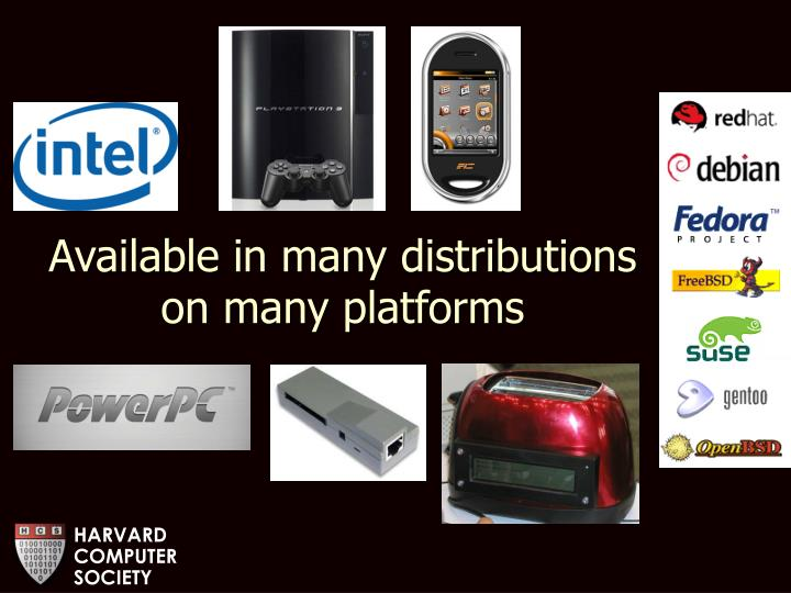 Available in many distributions on many platforms