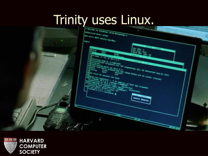 Trinity uses Linux.