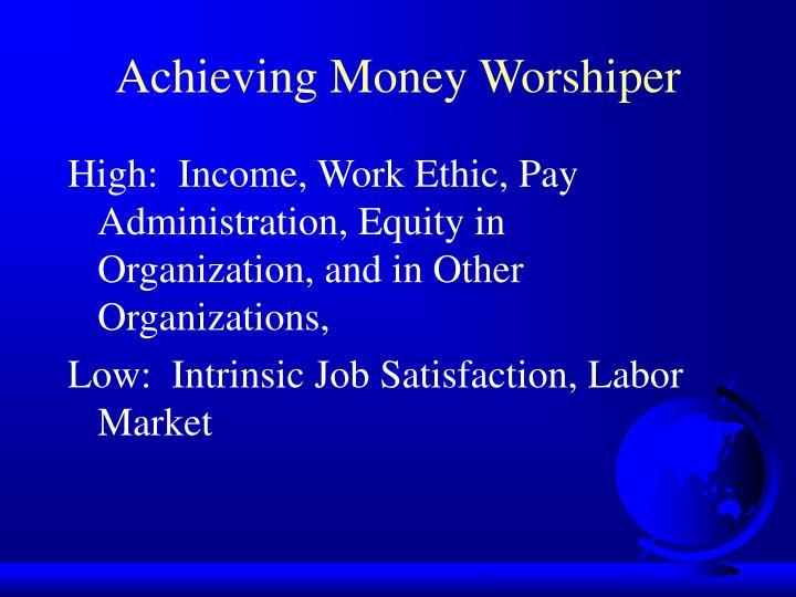 Achieving Money Worshiper