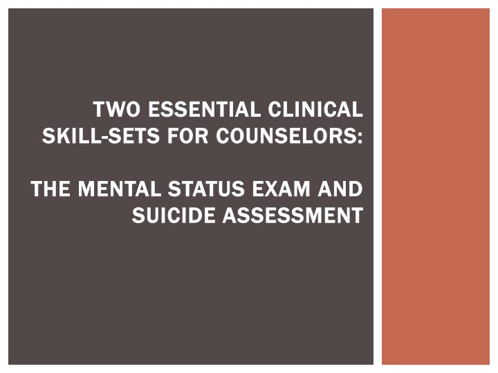Two essential clinical skill sets for counselors the mental status exam and suicide assessment