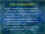 fully automated mrt