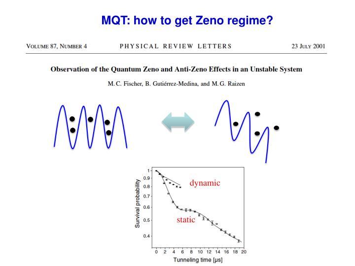 MQT: how to get Zeno regime?