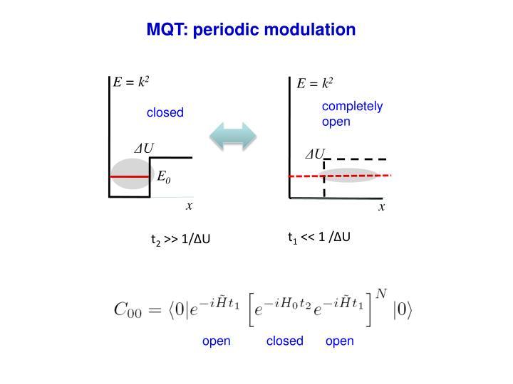 MQT: periodic modulation