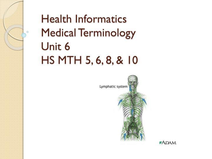 Health informatics medical terminology unit 6 hs mth 5 6 8 10
