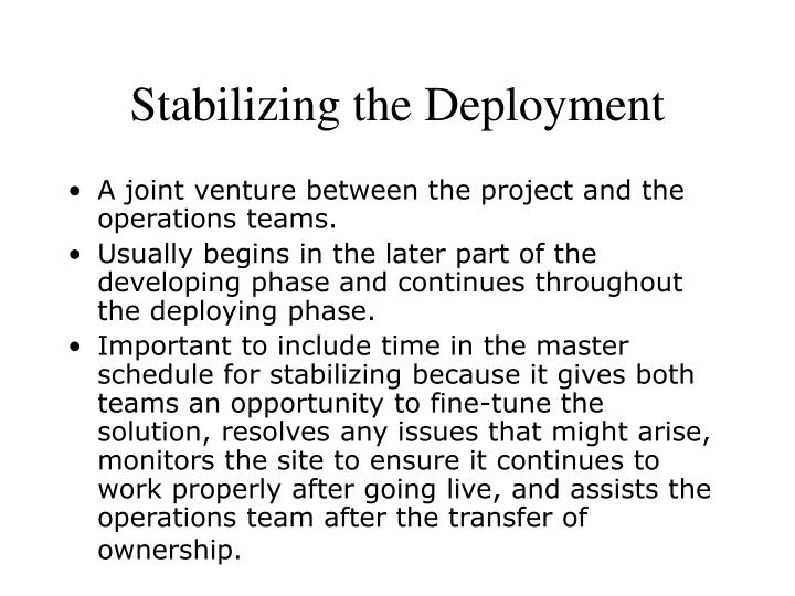 Stabilizing the Deployment