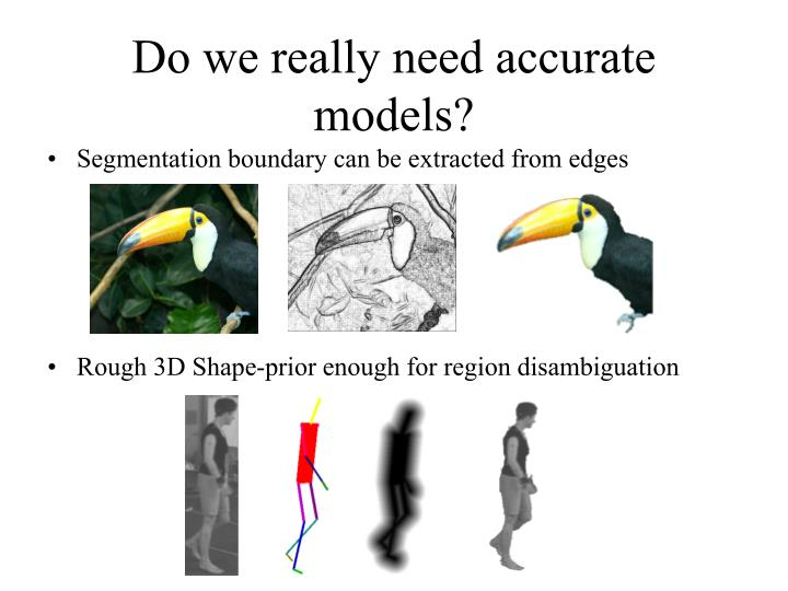 Do we really need accurate models?