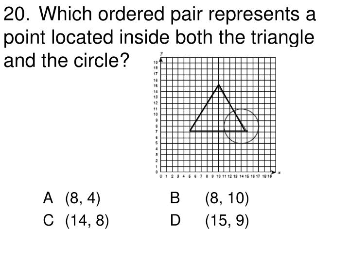 20.Which ordered pair represents a point located inside both the triangle and the circle?