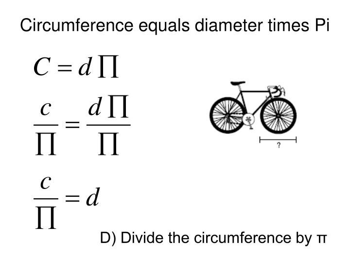 Circumference equals diameter times Pi