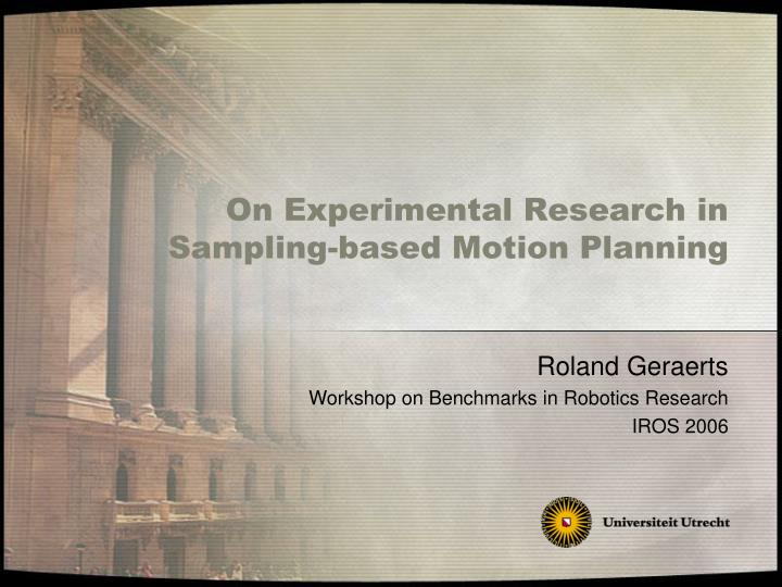 on experimental research in sampling based motion planning n.