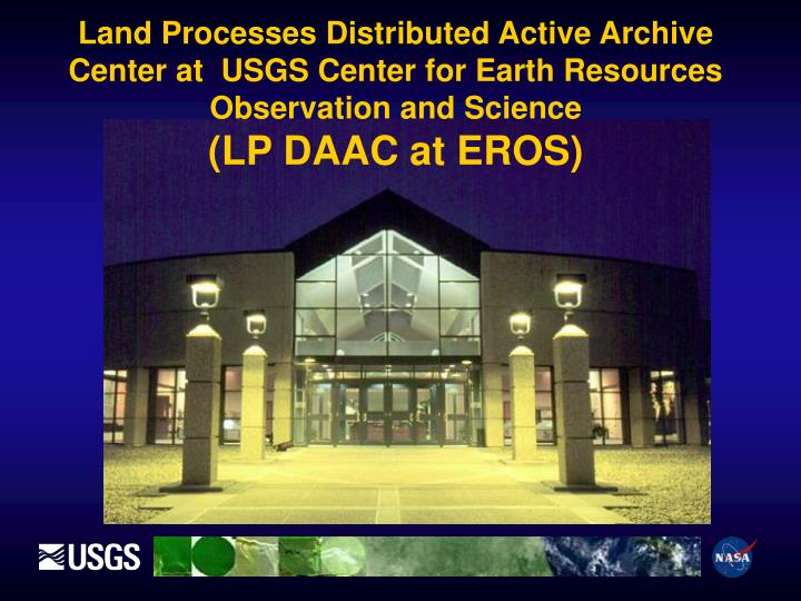 Land Processes Distributed Active Archive Center at  USGS Center for Earth Resources Observation and...