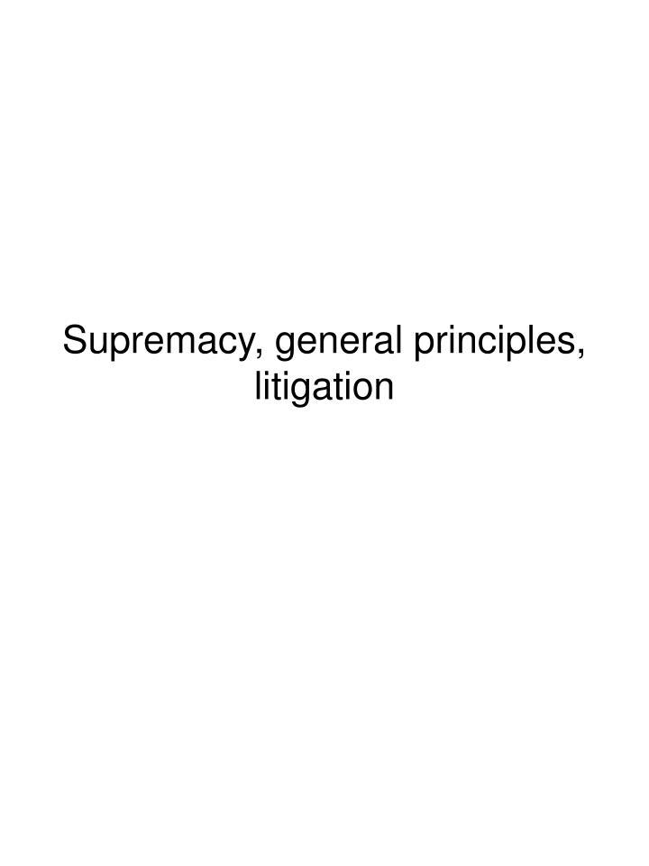 supremacy general principles litigation n.