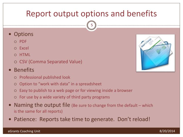 Report output options and benefits