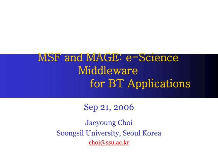 msf and mage e science middleware for bt applications n.