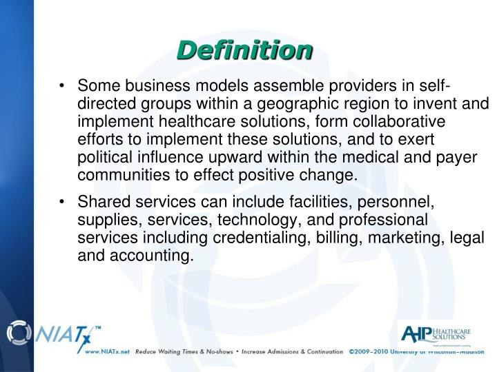 Some business models assemble providers in self-directed groups within a geographic region to invent and implement healthcare solutions, form collaborative efforts to implement these solutions, and to exert political influence upward within the medical and payer communities to effect positive change.