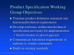 product specification working group objectives