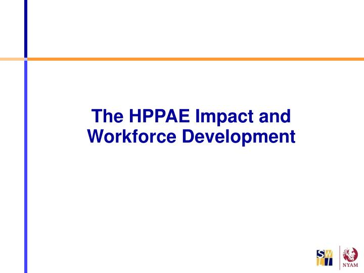The HPPAE Impact and Workforce Development