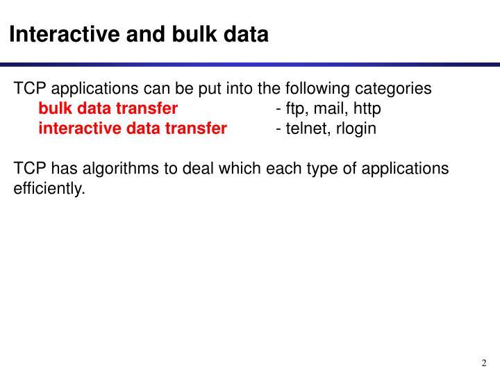 Interactive and bulk data