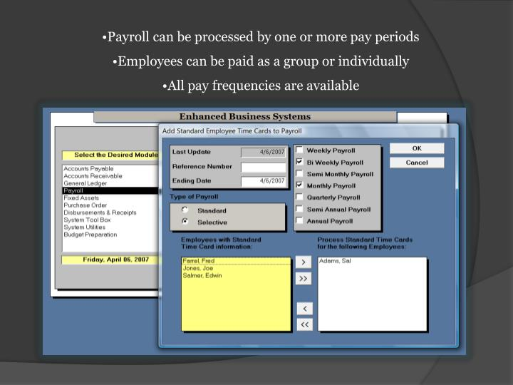 Payroll can be processed by one or more pay periods