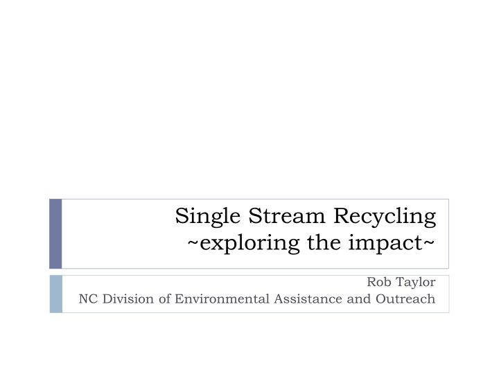single stream recycling exploring the impact n.