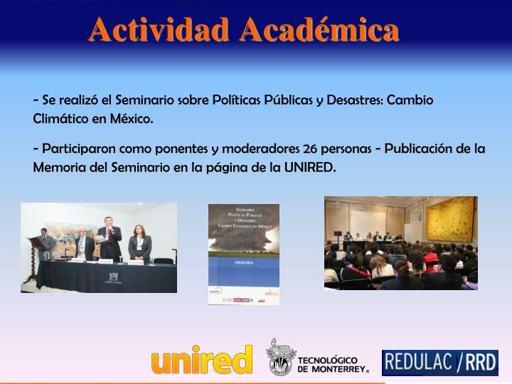 - Se realizó el Seminario sobre Políticas Públicas y Desastres: Cambio Climático en México.