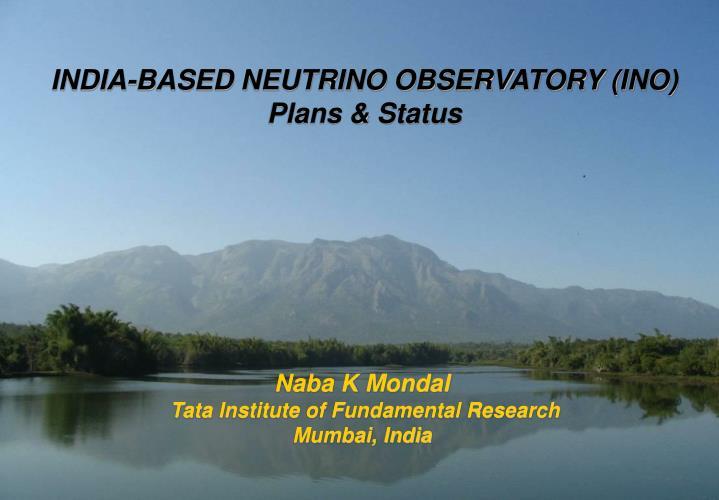 INDIA-BASED NEUTRINO OBSERVATORY (INO)