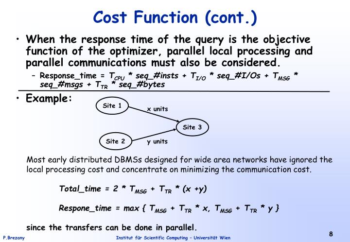 When the response time of the query is the objective function of the optimizer, parallel local processing and parallel communications must also be considered.