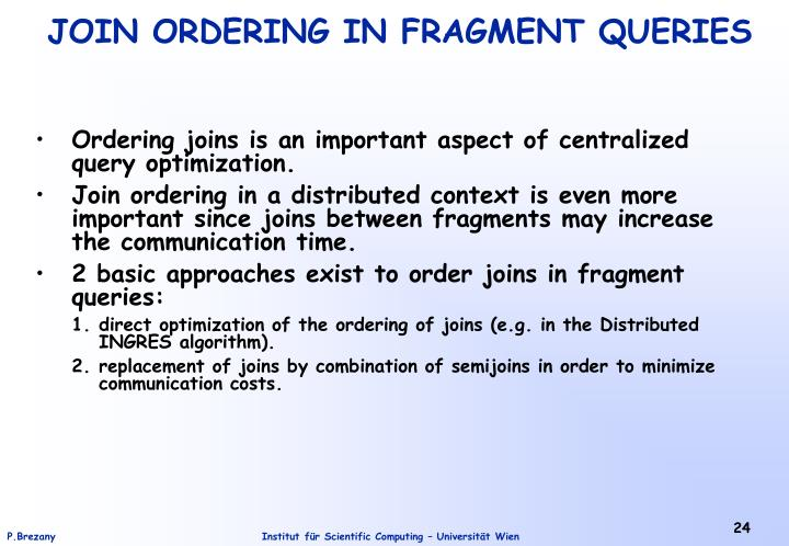 Ordering joins is an important aspect of centralized query optimization.