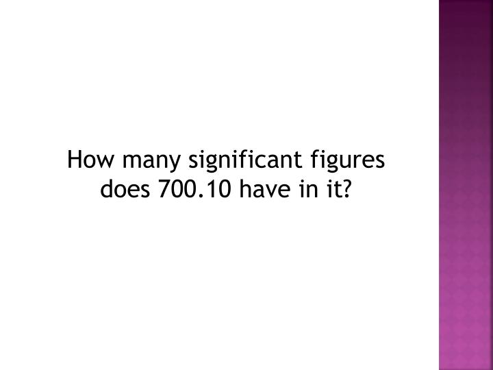 How many significant figures does 700.10 have in it?