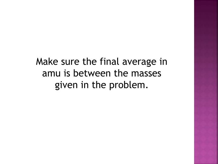 Make sure the final average in amu is between the masses given in the problem.