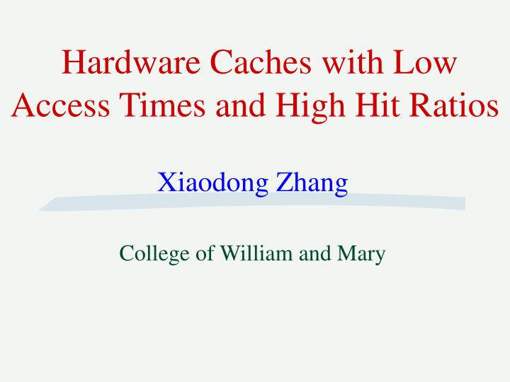 hardware caches with low access times and high hit ratios n.