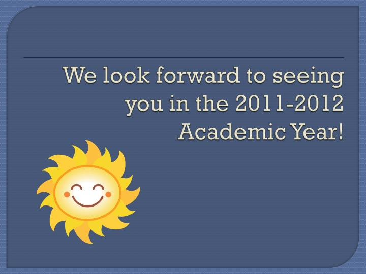 We look forward to seeing you in the 2011-2012 Academic Year!