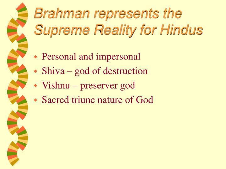 Brahman represents the Supreme Reality for Hindus