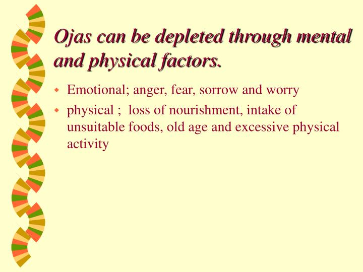 Ojas can be depleted through mental and physical factors.