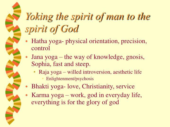Yoking the spirit of man to the spirit of God